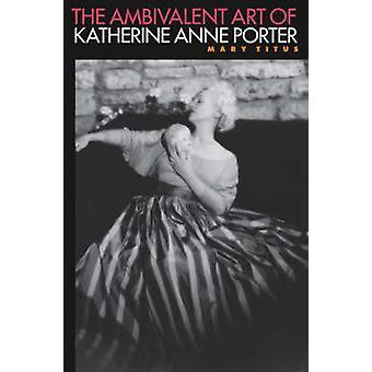 De ambivalente kunst van Katherine Anne Porter door Mary Titus - 978082032