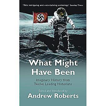 Vad kan ha varit: Imaginära historia från tolv ledande historiker (Phoenix Paperback-serien)