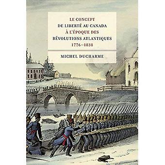 Le conceito de Liberte A Au Canadá Epoque Des revoluções Atlânticos (1776-1838)