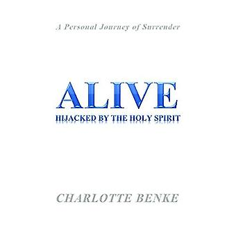 Alive: Hijacked by the Holy Spirit