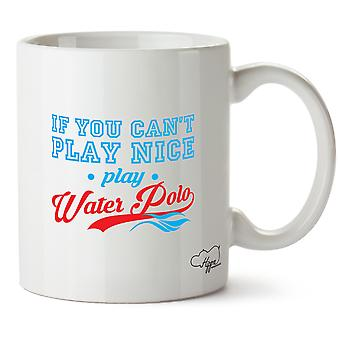 Hippowarehouse If You Can't Play Nice Play Water Polo Printed Mug Cup Ceramic 10oz
