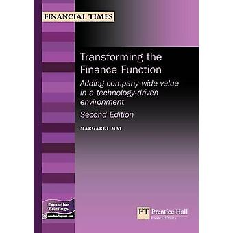 Transforming the Finance Function Adding Company Wide Value in a TechnologyBased Environment by May & Margaret