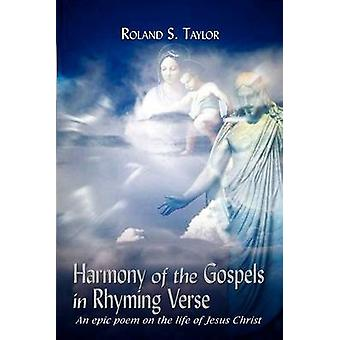 Harmoni av evangelierna i rimmade vers en episk dikt om livet i Jesus Kristus av Taylor & Roland S.