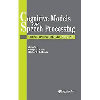 Cognitive Models Of Speech Processing  The Second Sperlonga Meeting by Altmann & Gerry