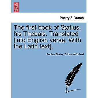والكتاب الأول من ستاتيوس له ثيبايس. ترجمة إلى اللغة الإنجليزية الآية. مع النص اللاتيني. المجلد الثاني. طبعة جديدة. بقيادة بابينيوس آند ستاتيوس
