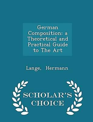 German Composition a Theoretical and Practical Guide to The Art   Scholars Choice Edition by Hermann & Lange