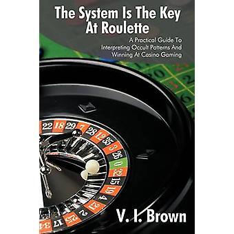 O sistema é a chave na roleta A guia prático para interpretar os padrões de ocultismo e ganhar no Casino Gaming por Brown & v eu.
