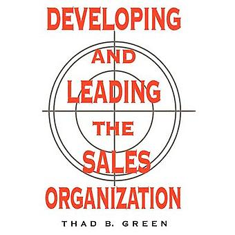 Developing and Leading the Sales Organization by Green & Thad B.