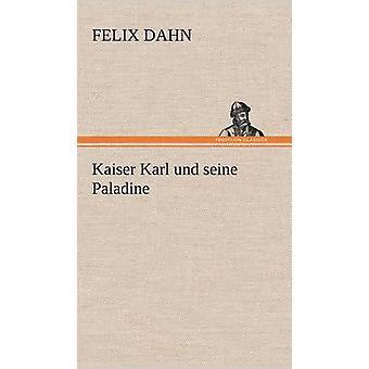 Kaiser Karl Und Seine Paladine door Dahn & Felix