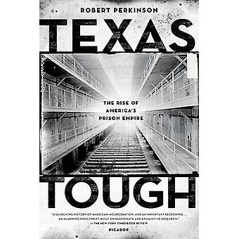 Texas Tough - The Rise of America's Prison Empire by Robert Perkinson