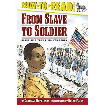 From Slave to Soldier - Based on a True Civil War Story by Deborah Hop