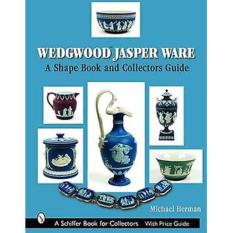 Wedgwood Jasper Ware - A Shape Book and Collectors Guide by Michael He