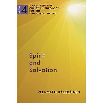 Spirit and Salvation - A Constructive Christian Theology for the Plura
