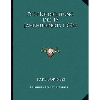 Die Hofdichtung Des 17 Jahrhunderts (1894) by Karl Borinski - 9781168