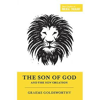 The Son of God and the New Creation by Graeme Goldsworthy - Miles V.