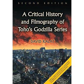 A Critical History and Filmography of Toho's Godzilla Series by David