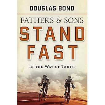 Fathers and Sons - Volume 1 - Stand Fast in the Way of Truth by Dougla