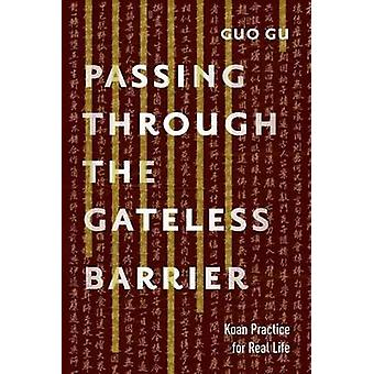 Passing Through the Gateless Barrier - Koan Practice for Real Life by