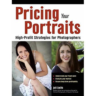 Pricing Your Portraits - High Profit Strategies for Photographers by J