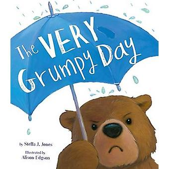 Very Grumpy Day by Stella J Jones - Alison Edgson - 9781680100129 Book