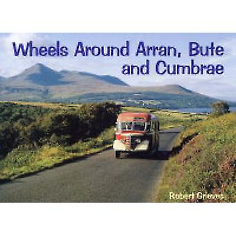 Wheels Around Arran -Bute and Cumbrae by Robert Grieves - 97818403332