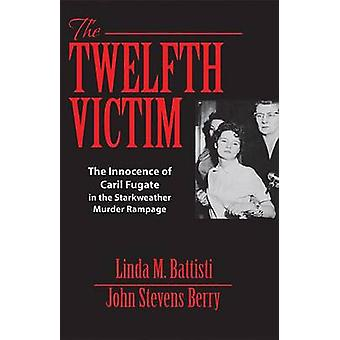 The Twelfth Victim - The Innocence of Caril Fugate in the Starkweather