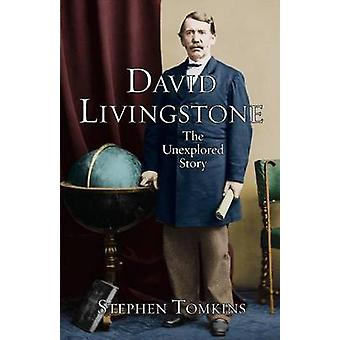 David Livingstone - The Unexplored Story (1st New edition) by Stephen