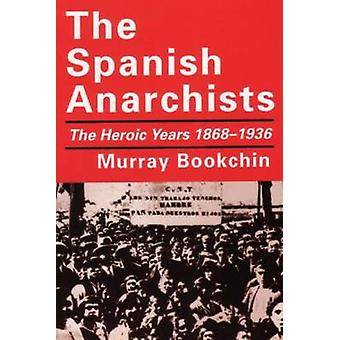 The Spanish Anarchists - The Heroic Years - 1868-1936 (New edition) by