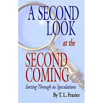 A Second Look at the Second Coming Sorting Through the Speculations by Frazier & T L