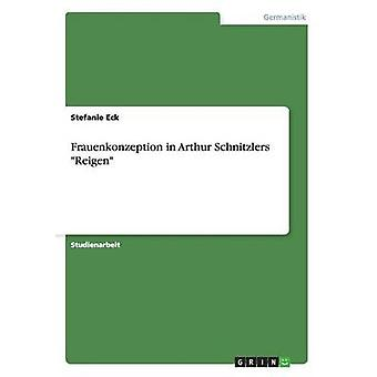 Frauenkonzeption in Arthur Schnitzlers Reigen by Eck & Stefanie