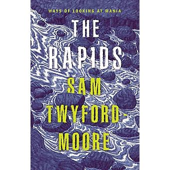 The Rapids Ways of Looking at Mania par Sam Twyford Moore