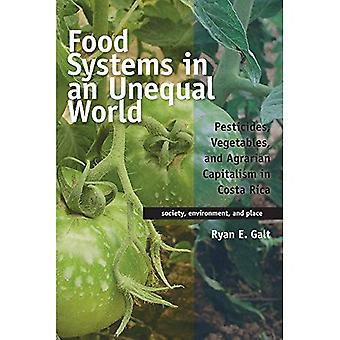 Food Systems in an Unequal� World: Pesticides, Vegetables, and Agrarian Capitalism in Costa Rica (Society, Environment, and Place)