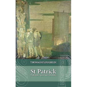 Saint Patrick The Man And His Works by OLoughlin & Thomas