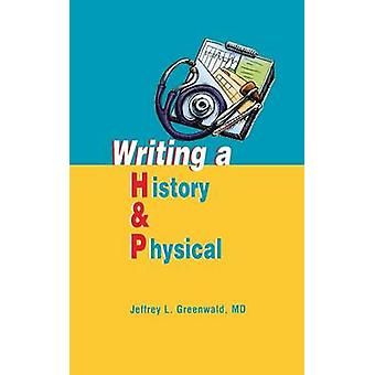 Writing a History and Physical by Greenwald & Jeffrey L.