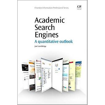 Academic Search Engines A Quantitative Outlook by Ortega & Jose Luis