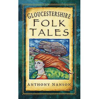 Gloucestershire Folk Tales by Anthony Nanson - 9780752460178 Book