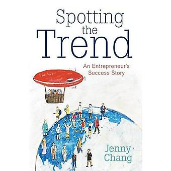 Spotting the Trend An Entrepreneurs Success Story by Chang & Jenny