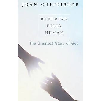 Becoming Fully Human by Chittister & Joan