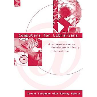 Computers for Librarians An Introduction to the Electronic Library by Hebels & Rodney