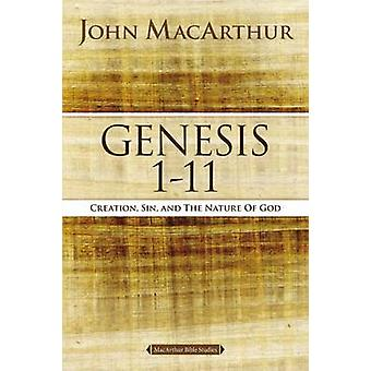 Genesis 1 to 11 Creation Sin and the Nature of God by MacArthur & John F.