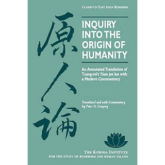 Inquiry Into the Origin of Humanity An Annotated Translation of TsungMis Yuan Jen Lun with a Modern Commentary by Gregory & Peter N.