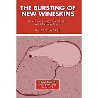 Bursting of New Wineskins Reflections on Religion and Culture at the End of Affluence by Raschke & Carl A.