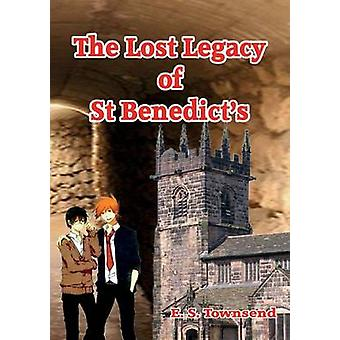 The Lost Legacy of St. Benedicts by Townsend & E. S.