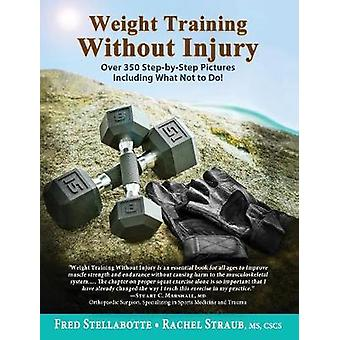 Weight Training Without Injury Over 350 StepbyStep Pictures Including What Not to Do by Stellabotte & Fred