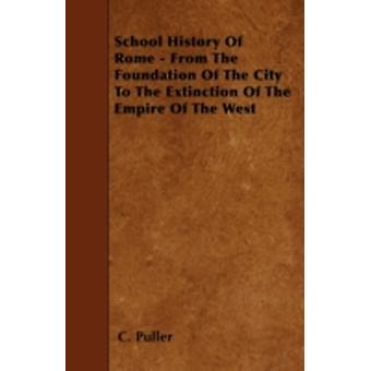 School History Of Rome  From The Foundation Of The City To The Extinction Of The Empire Of The West by Puller & C.