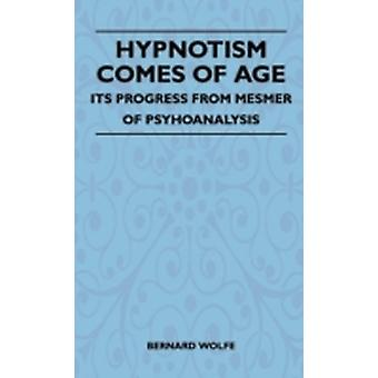 Hypnotism Comes Of Age  Its Progress From Mesmer Of Psychoanalysis by Wolfe & Bernard