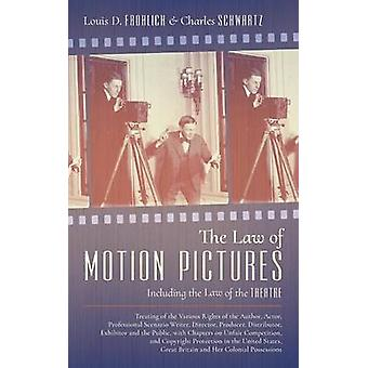 The Law of Motion Pictures Including the Law of the Theatre Treating of the Various Rights of the Author Actor ...with Chapters on Unfair Competition and Copyright Protection in the United States by Frohlich & Louis D.