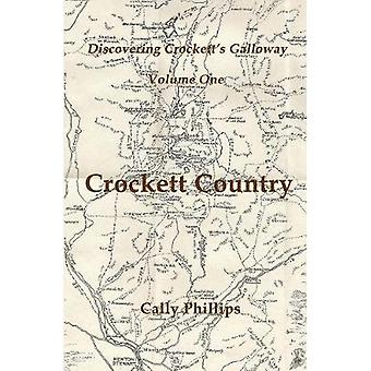 Discovering Crocketts Galloway Volume 1 Crockett Country by Phillips & Cally