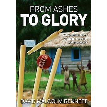 From Ashes to Glory by Bennett & David Malcolm