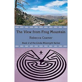 The View from Frog Mountain by Cramer & Rebecca